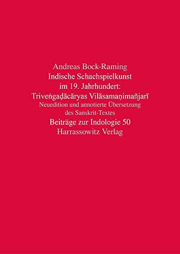 Indische Schachspielkunst im 19. Jahrhundert: Triveṅgaḍācāryas Vilāsamaṇimañjarī: Neuedition und annotierte Übersetzung des Sanskrit-Textes (Beiträge zur Indologie, Band 50)