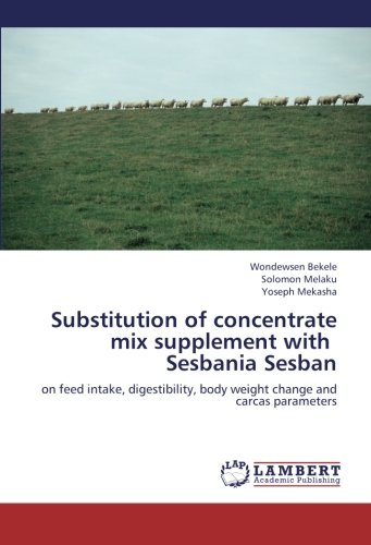 Substitution of concentrate mix supplement with Sesbania Sesban: on feed intake, digestibility, body weight change and carcas parameters