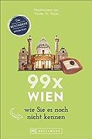 Wien Reisefuehrer: 99 x Wien wie Sie es noch nicht kennen: Erstaunliches und Ueberraschenes ueber Wien und Umgebung. Der etwas andere Stadtfuehrer. Denn Wien ist mehr als Sissi und Schoenbrunn