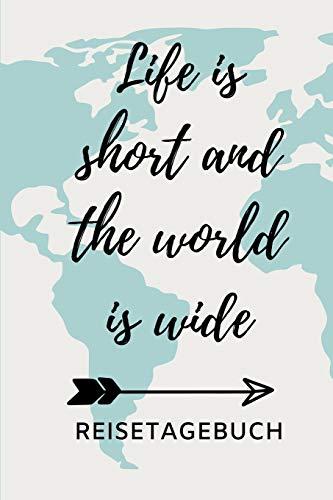LIFE IS SHORT AND THE WORLD IS WIDE REISETAGEBUCH: A5 Reisetagebuch zum Selberschreiben | Auslandsjahr | Abschiedsgeschenk gute Freundin | ... | Geschenke für Reisende | Logbuch | Tagebuch