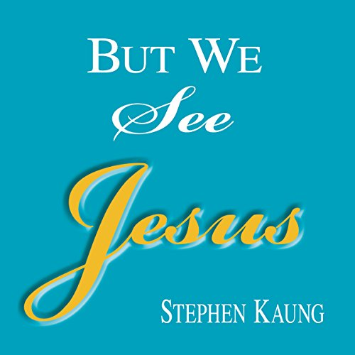But We See Jesus: Messages on the Life of the Lord Jesus Christ audiobook cover art