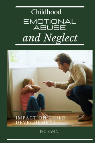 Compare Textbook Prices for Childhood Emotional Abuse and Neglect: Impact on child development  ISBN 9798496962186 by Sama, Ino