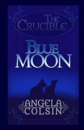[(The Crucible : Blue Moon)] [By (author) Angela Colsin] published on (March, 2015)