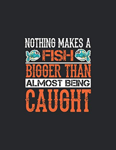 Nothing makes a fish bigger than almost being caught: Primary Composition Notebook Handwriting Practice Paper of Dreams Journal Diary Notebook