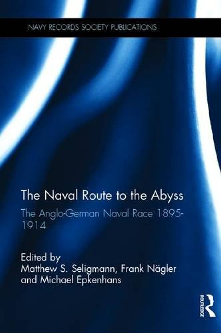 The Naval Route to the Abyss: The Anglo-German Naval Race 1895-1914 (Navy Records Society Publications)