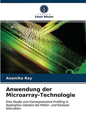 Anwendung der Microarray-Technologie: Eine Studie zum Genexpressions-Profiling in Aspergillus nidulans bei Pektin- und Glukose-Starvation.