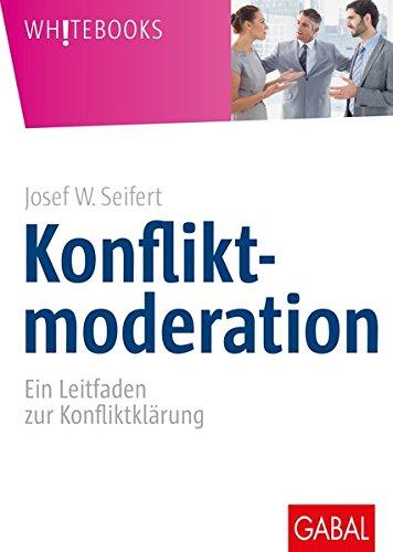 Konfliktmoderation: Ein Leitfaden zur Konfliktklärung (Whitebooks)
