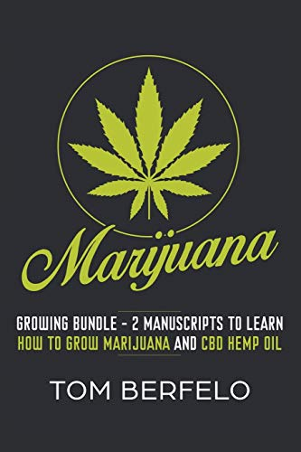 Marijuana: Growing Bundle - 2 Manuscripts to Learn How to Grow Marijuana and CBD Hemp Oil