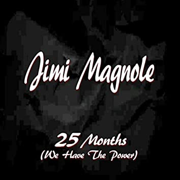 25 Months (We Have the Power)
