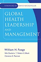 Global Health Leadership and Management (Jossey-Bass Public Health Book 3)