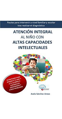 Atención Integral al Nilño con Altas Capacidades Intelectuales: Pautas para intervenir a nivel familiar y escolar tras realizar el diagnóstico