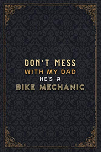 Bike Mechanic Notebook Planner - Don't Mess With My Dad He's A Bike Mechanic Job Title Working Cover Checklist Journal: 5.24 x 22.86 cm, Work List, ... 6x9 inch, Daily Journal, Do It All, Journal