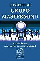 O Poder do Grupo Mastermind: A Arma Secreta para sua Vida pessoal e profissional