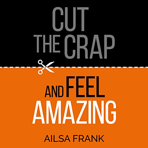 Cut the Crap and Feel Amazing  By  cover art