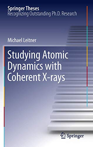 Studying Atomic Dynamics with Coherent X-rays (Springer Theses)