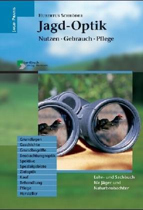 Jagd-Optik. Nutzen - Gebrauch - Pflege. Lehr- und Sachbuch für Jäger und Naturbeobachter
