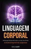 Linguagem Corporal: A linguagem corporal e a comunicação não verbal (Guia para analisar comportamentos da linguagem corporal)