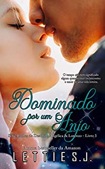Dominado Por Um Anjo: Angélica & Lorenzo (Série Linhas do Destino Livro 3) por [Lettie  S.J.]