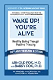 Wake Up! You're Alive: Healthy Living Through Positive Thinking