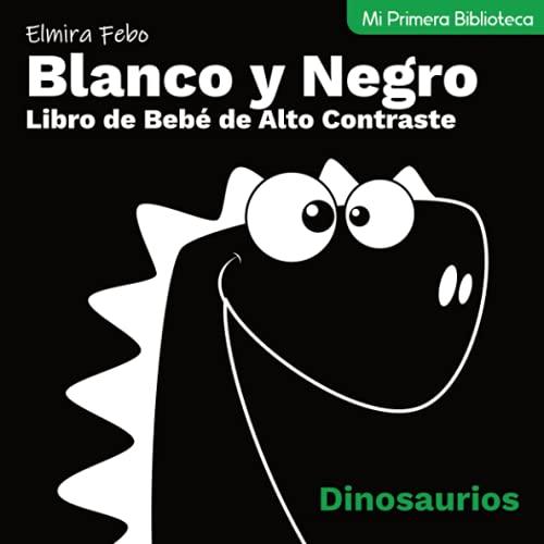 Blanco y Negro. Libro de Bebé de Alto Contraste. Dinosaurios: Mi Primera Biblioteca.