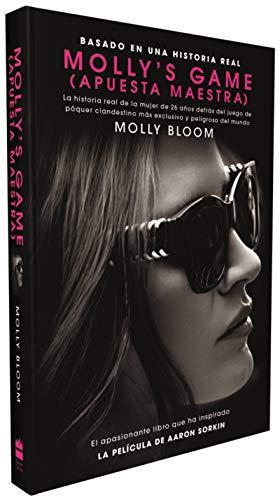 Molly's Game: La Historia Real de la Mujer de 26 Anos Detras del Juego de Poker Clandestino Mas Exclusivo y Peligroso del Mundo