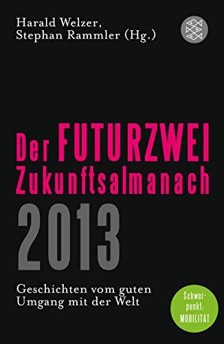 Der FUTURZWEI-Zukunftsalmanach 2013: Geschichten vom guten Umgang mit der Welt