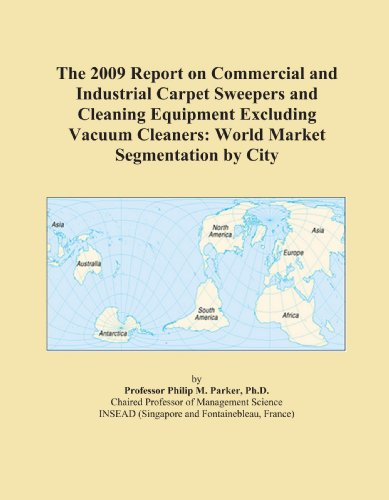 The 2009 Report on Commercial and Industrial Carpet Sweepers and Cleaning Equipment Excluding Vacuum Cleaners: World Market Segmentation by City