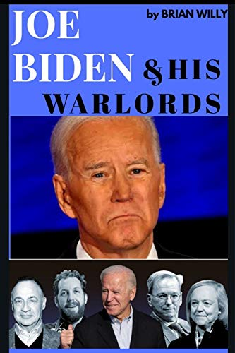 Joe Biden And His Warlords: Danger Ahead, Plan To Rig and How America Can Be  Safe Again (English Edition)