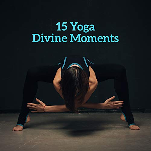 15 Yoga Divine Moments: New Age Ambient 2019 Music for Total Meditation & Relaxation Experience, Third Eye Opening, Chakra Healing, Mantra Zen, Inner Bliss