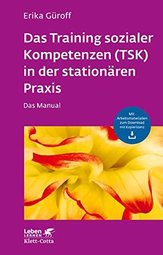 Das Training sozialer Kompetenzen (TSK) in der stationären Praxis: Das Manual - mit Arbeitsmaterialien zum Download mit Kopierlizenz (Leben lernen)