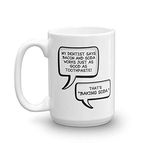 N\A Mi Dentista Dice Que el Tocino y los refrescos Funcionan Muy Bien como Pasta de Dientes Que es bicarbonato de Sodio Taza de Regalo de café y té