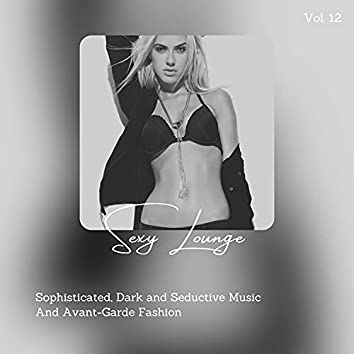 Sexy Lounge - Sophisticated, Dark And Seductive Music And Avant-Garde Fashion, Vol. 12