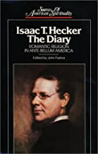 Isaac T. Hecker, the Diary: Romantic Religion in Ante-Bellum America (Sources of American Spirituality)