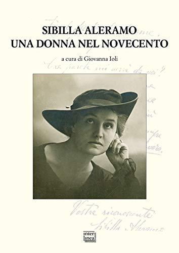 Sibilla Aleramo. Una donna nel Novecento