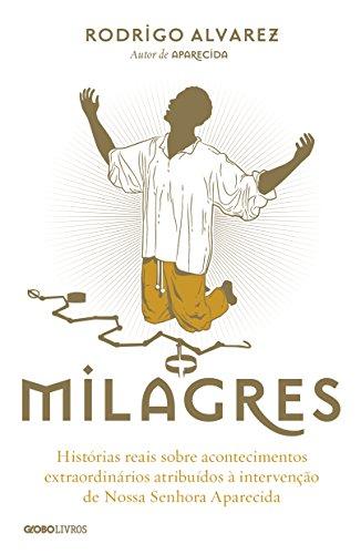 Milagres – Histórias reais sobre acontecimentos extraordinários atribuídos à intervenção de Nossa Senhora Aparecida (Biografias Religiosas)
