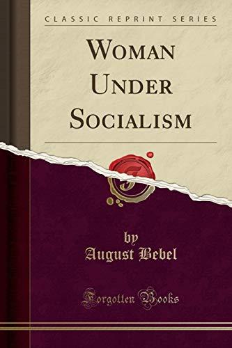 Bebel, A: Woman Under Socialism (Classic Reprint)