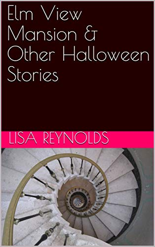 Elm View Mansion & Other Halloween Stories by [Lisa Reynolds]