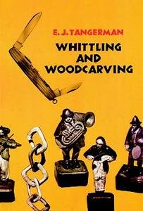 Whittling and Woodcarving by E.J. Tangerman (Reprint: Originally