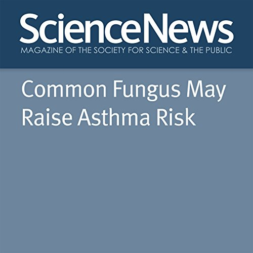 Common Fungus May Raise Asthma Risk cover art