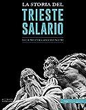 La storia del trieste salario: Dalla preistoria ai giorni nostri (Italian Edition)