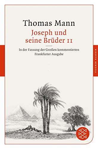 Joseph und seine Brüder II: In der Fassung der Großen kommentierten Frankfurter Ausgabe (Fischer Klassik)