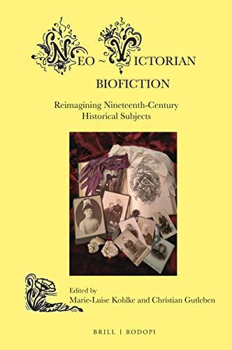 Neo-Victorian Biofiction: Reimagining Nineteenth-Century Historical Subjects