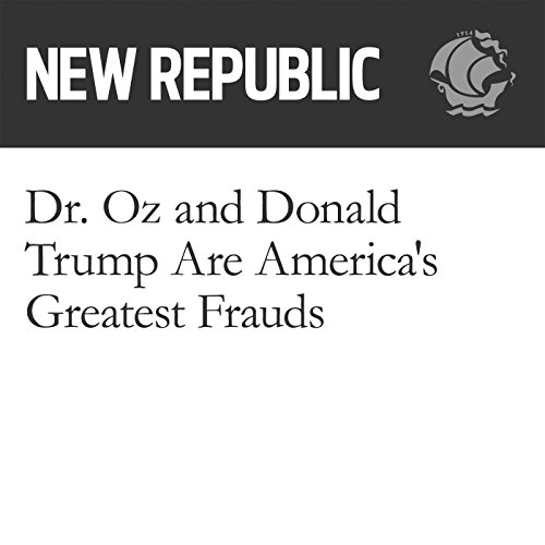 Dr. Oz and Donald Trump Are America's Greatest Frauds                   By:                                                                                                                                 Alex Shephard                               Narrated by:                                                                                                                                 Derek Shetterly                      Length: 7 mins     Not rated yet     Overall 0.0