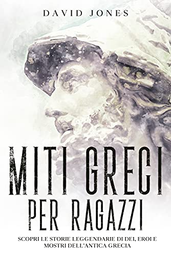 MITI GRECI PER RAGAZZI: Scopri le storie leggendarie di Dei, Eroi e mostri dell'antica Grecia. Ediz. illustrata