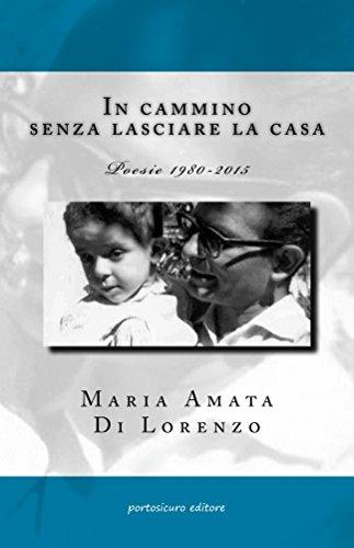 In cammino senza lasciare la casa (Poesie 1980-2015) (Italian Edition)