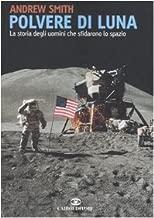 Polvere di luna. La storia degli uomini che sfidarono lo spazio