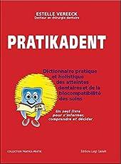 Pratikadent - Le dictionnaire pratique, holistique et psychosomatique des atteintes dentaires, de leurs soins et des biocompatibilités d'Estelle Vereeck