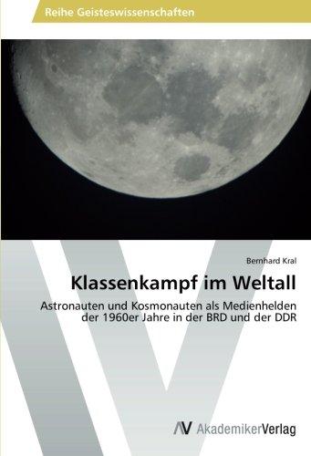 Klassenkampf im Weltall: Astronauten und Kosmonauten als Medienhelden der 1960er Jahre in der BRD und der DDR