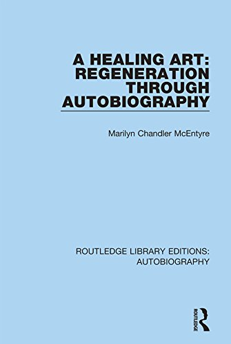 A Healing Art: Regeneration Through Autobiography (Routledge Library Editions: Autobiography Book 5) (English Edition)