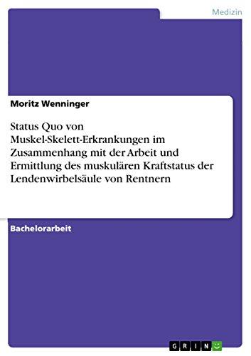 Status Quo von Muskel-Skelett-Erkrankungen im Zusammenhang mit der Arbeit und Ermittlung des muskulären Kraftstatus der Lendenwirbelsäule von Rentnern